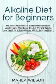 Alkaline Diet for Beginners by Marla Wilson