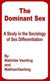 The Dominant Sex: A Study in the Sociology of Sex Differentiation by Mathilde Vaerting image