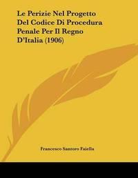 Le Perizie Nel Progetto del Codice Di Procedura Penale Per Il Regno D'Italia (1906) by Francesco Santoro Faiella image