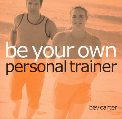 Be Your Own Personal Trainer by Bev Carter