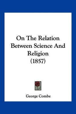 On the Relation Between Science and Religion (1857) by George Combe