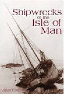 Shipwrecks of the Isle of Man by Adrian Corkill