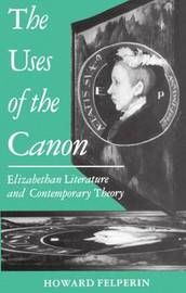 The Uses of the Canon by Howard Felperin