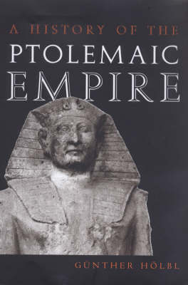 A History of the Ptolemaic Empire by Gunther Hoebl