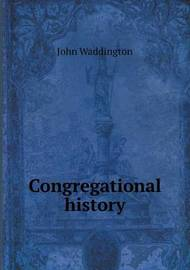 Congregational History by John Waddington