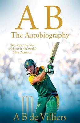 AB de Villiers - The Autobiography by A B de Villiers