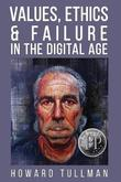 Values, Ethics & Failure in the Digital Age by Howard a Tullman