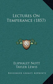 Lectures on Temperance (1857) by Eliphalet Nott