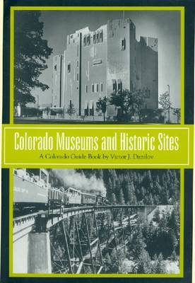 Colorado Museums and Historic Sites by Victor J Danilov