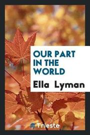 Our Part in the World by Ella Lyman image