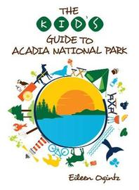 The Kid's Guide to Acadia National Park by Eileen Ogintz