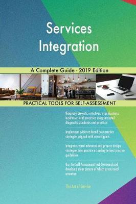 Services Integration A Complete Guide - 2019 Edition by Gerardus Blokdyk