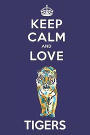 Keep Calm And Love Tigers by Bendle Publishing image