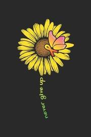 Never Give Up by Sunflower Publishing