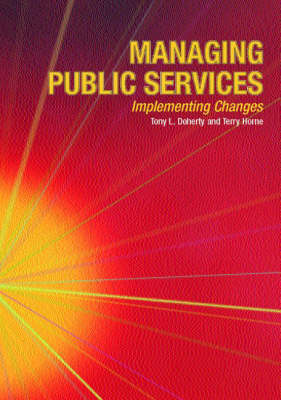 Managing Public Services - Implementing Changes: A Thoughtful Approach to the Practice of Management by Tony L. Doherty