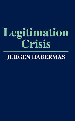 Legitimation Crisis by J'Urgen Habermas
