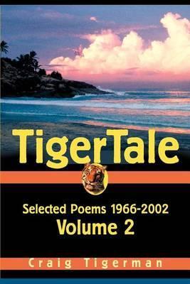 Tigertale: Selected Poems 1966-2002 Volume 2 by Craig Tigerman