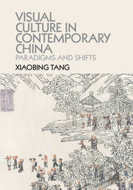 Visual Culture in Contemporary China by Xiaobing Tang
