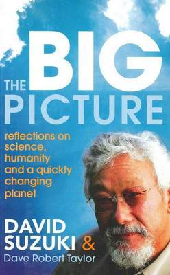 The Big Picture: Reflections on science, humanity and a quickly changing planet by David T Suzuki image