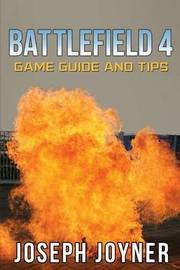 Battlefield 4 Game Guide and Tips by Joseph Joyner