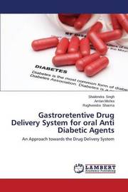 Gastroretentive Drug Delivery System for Oral Anti Diabetic Agents by Singh Shailendra