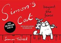 Simon's Cat: Beyond the Fence by Simon Tofield