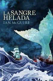 La Sangre Helada by Ian McGuire