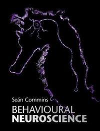 Behavioural Neuroscience by Sean Commins