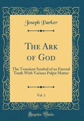 The Ark of God, Vol. 1 by Joseph Parker image
