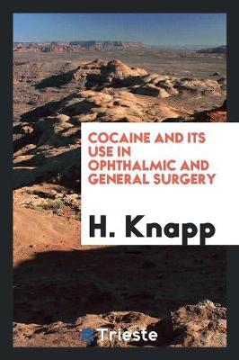 Cocaine and Its Use in Ophthalmic and General Surgery by H Knapp