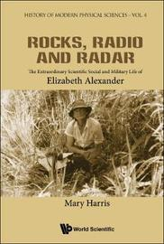 Rocks, Radio And Radar: The Extraordinary Scientific Social And Military Life Of Elizabeth Alexander by Mary Elizabeth Harris