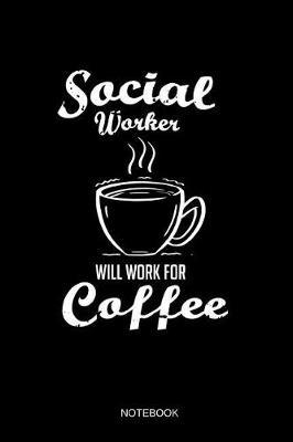 Social Worker Will Work For Coffee Notebook by Books by Suhrhoff