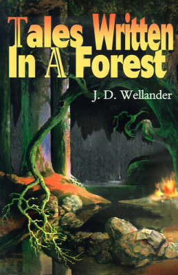 Tales Written in a Forest by J. D. Wellander image