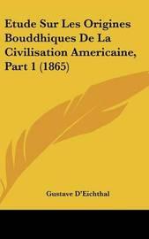Etude Sur Les Origines Bouddhiques de La Civilisation Americaine, Part 1 (1865) by Gustave D'Eichthal image