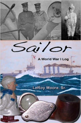 Sailor - A World War I Log by Sr., LeRoy, Moore
