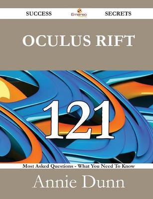 Oculus Rift 121 Success Secrets - 121 Most Asked Questions