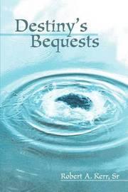 Destiny's Bequests by Robert A. Kerr Sr image
