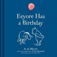 Winnie-the-Pooh: Eeyore Has A Birthday by A.A. Milne