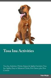 Tosa Inu Activities Tosa Inu Activities (Tricks, Games & Agility) Includes by Christopher Black