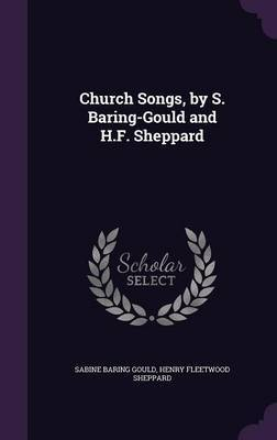 Church Songs, by S. Baring-Gould and H.F. Sheppard by (Sabine Baring-Gould image