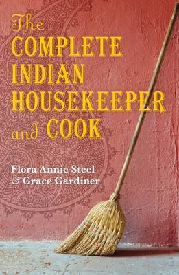 The Complete Indian Housekeeper and Cook by F.A. Steel