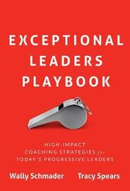 Exceptional Leaders Playbook by Wally Schmader