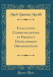 Evaluating Communications in Product Development Organizations (Classic Reprint) by Mark Damian Morelli image