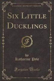 Six Little Ducklings (Classic Reprint) by Katharine Pyle image