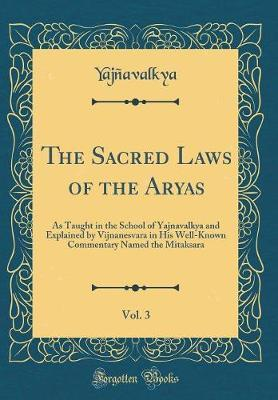 The Sacred Laws of the Aryas, Vol. 3 by Yajnavalkya Yajnavalkya