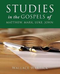 Studies in the Gospels of Matthew, Mark, Luke, John by Wallace Wartick image