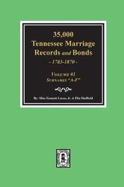 35,000 Tennessee Marriage Records and Bonds 1783-1870, A-F. ( Volume #1 ) by Silas Emmett Lucas image