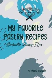 My Favorite Pastry Recipes by Amber Richards