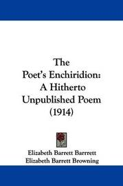 The Poet's Enchiridion: A Hitherto Unpublished Poem (1914) by Elizabeth (Barrett) Browning