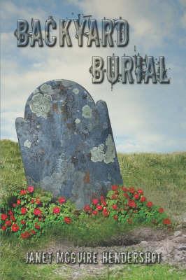 Backyard Burial by Janet McGuire Hendershot